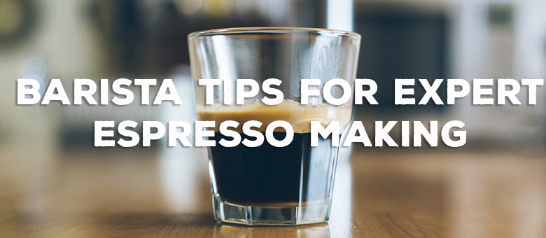 Barista Tips for Expert Espresso Making