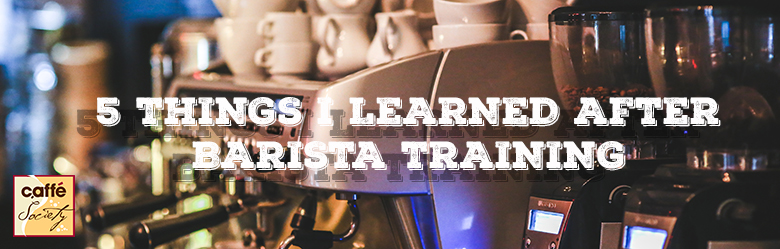 5 things I learned after Barista training