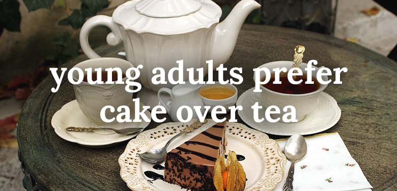 Young adults prefer cake over tea