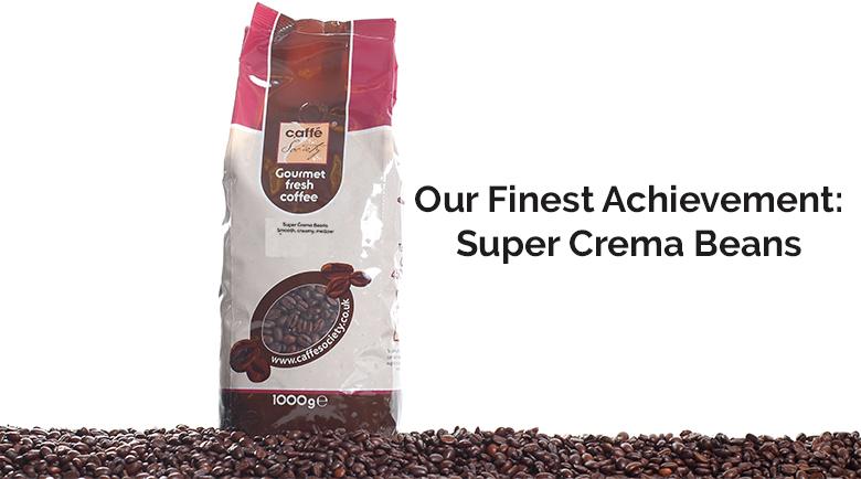 Our finest achievement Super Crema Beans